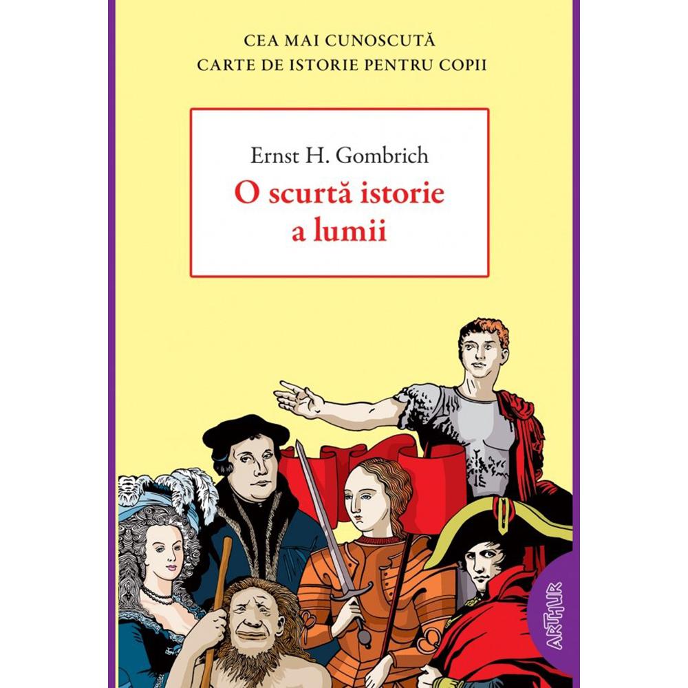 Carte Editura Arthur, O scurta istorie a lumii, Ernst H. Gombrich imagine 2021